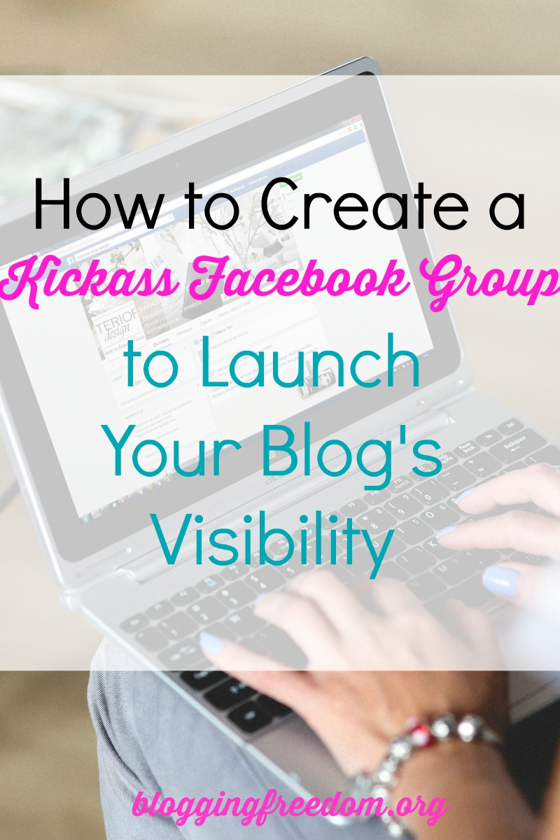 How to create a Kickass Facebook Group to Launch Your Blog's Visibility