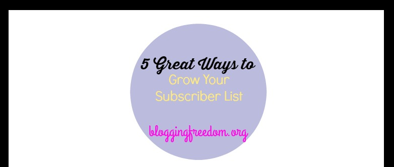 Great ways to grow your subscriber list.