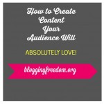 How to create content your audience will absolutely love.