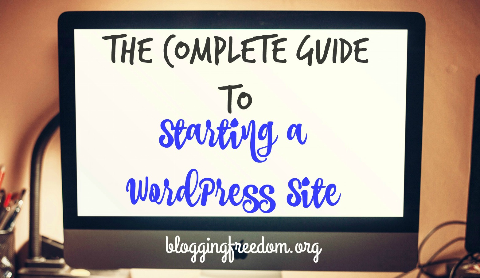 The Complete Guide To Starting A WordPress Site