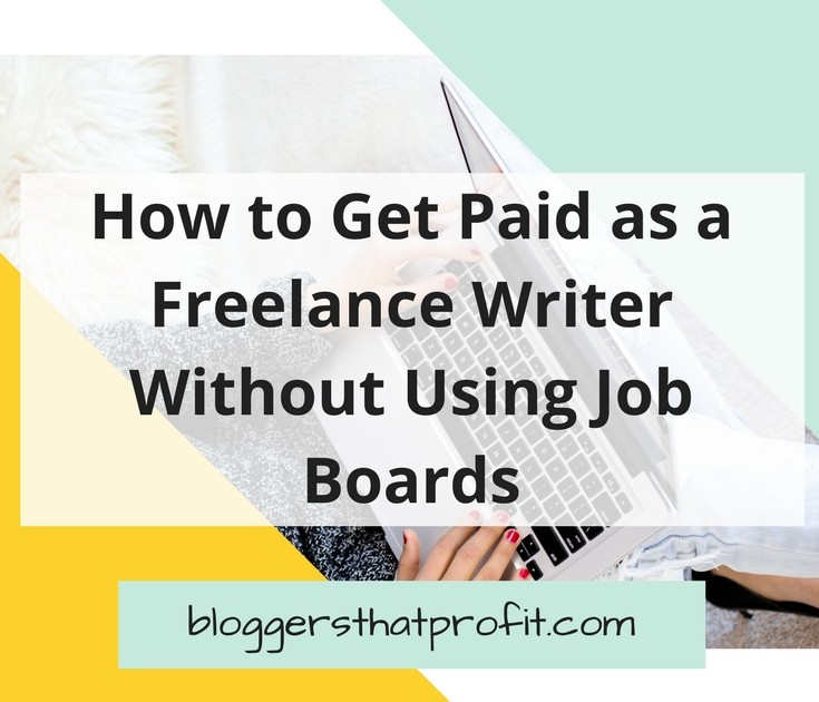 How to Get Paid as a Freelance Writer Without Using Job Boards