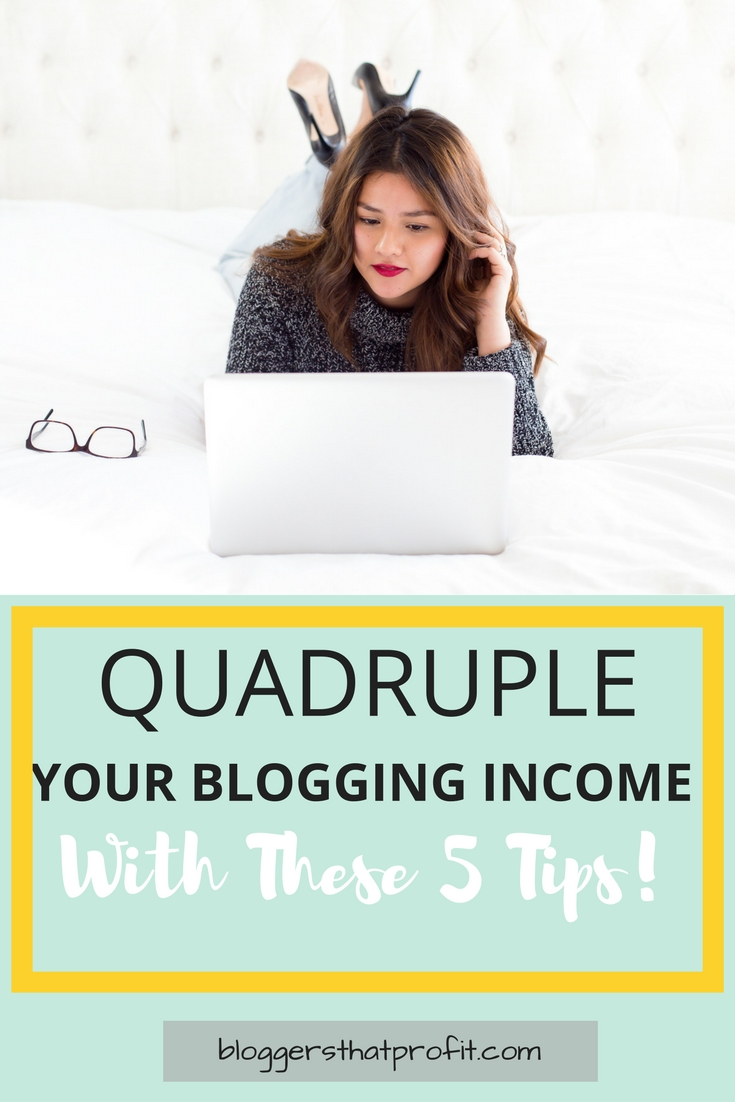 Want to know how to make money blogging? Increase your blog income 4x with these 5 tips!